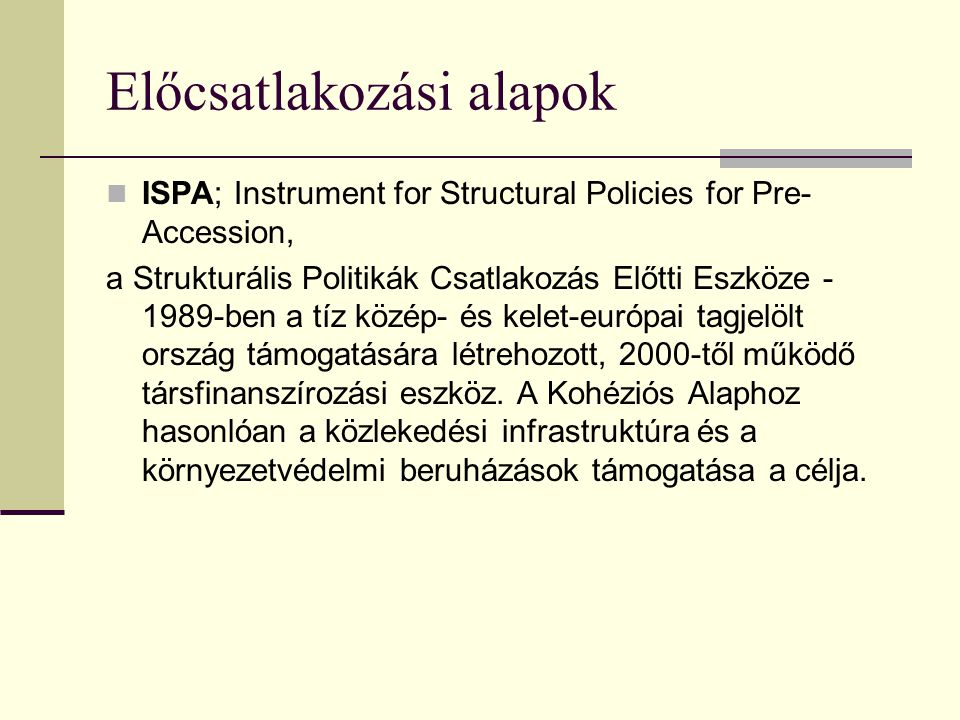 Előcsatlakozás, a csatlakozás után Közösségi kezdeményezések; Community initiatives - olyan fejlesztési vagy akcióprogramok, amelyek a strukturális alapok felhasználását egészítik ki.