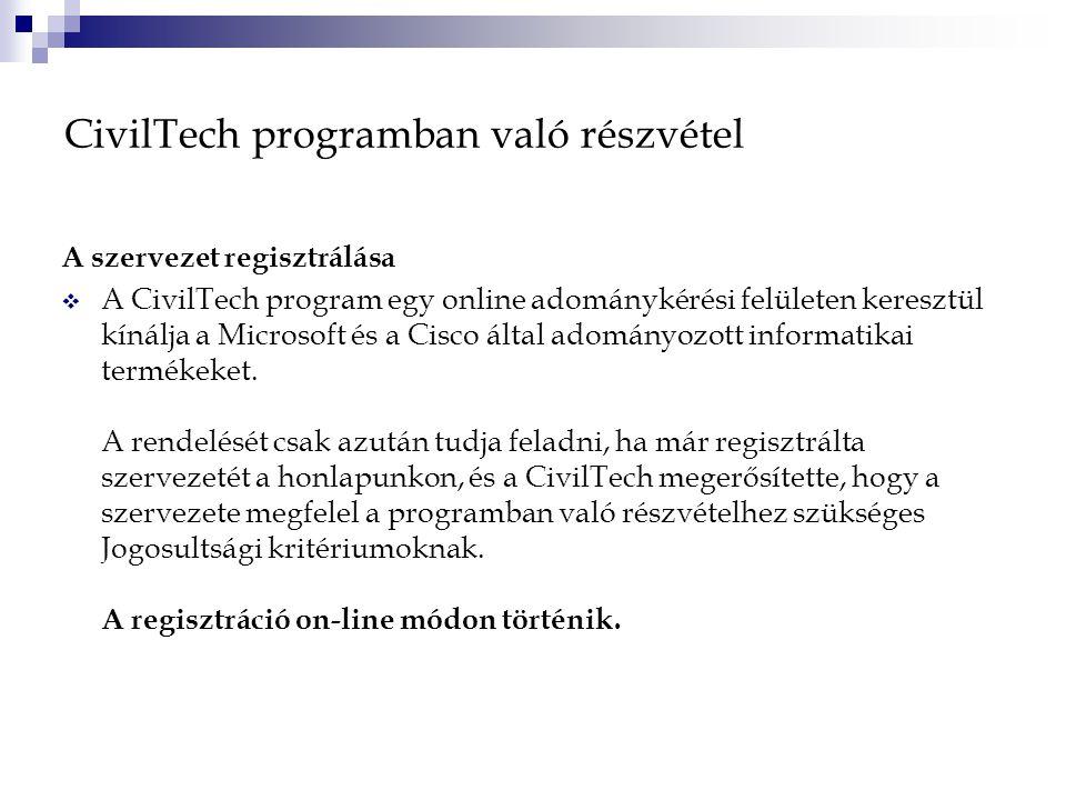 CivilTech programban való részvétel A szervezet regisztrálása  A CivilTech program egy online adománykérési felületen keresztül kínálja a Microsoft és a Cisco által adományozott informatikai termékeket.