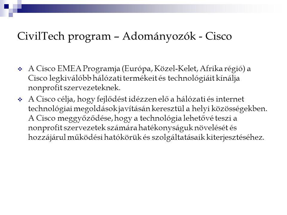 CivilTech program – Adományozók - Cisco  A Cisco EMEA Programja (Európa, Közel-Kelet, Afrika régió) a Cisco legkiválóbb hálózati termékeit és technológiáit kínálja nonprofit szervezeteknek.