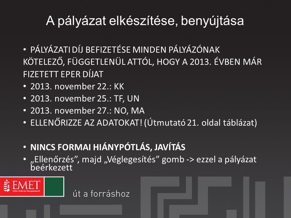 A pályázat elkészítése, benyújtása PÁLYÁZATI DÍJ BEFIZETÉSE MINDEN PÁLYÁZÓNAK KÖTELEZŐ, FÜGGETLENÜL ATTÓL, HOGY A 2013.