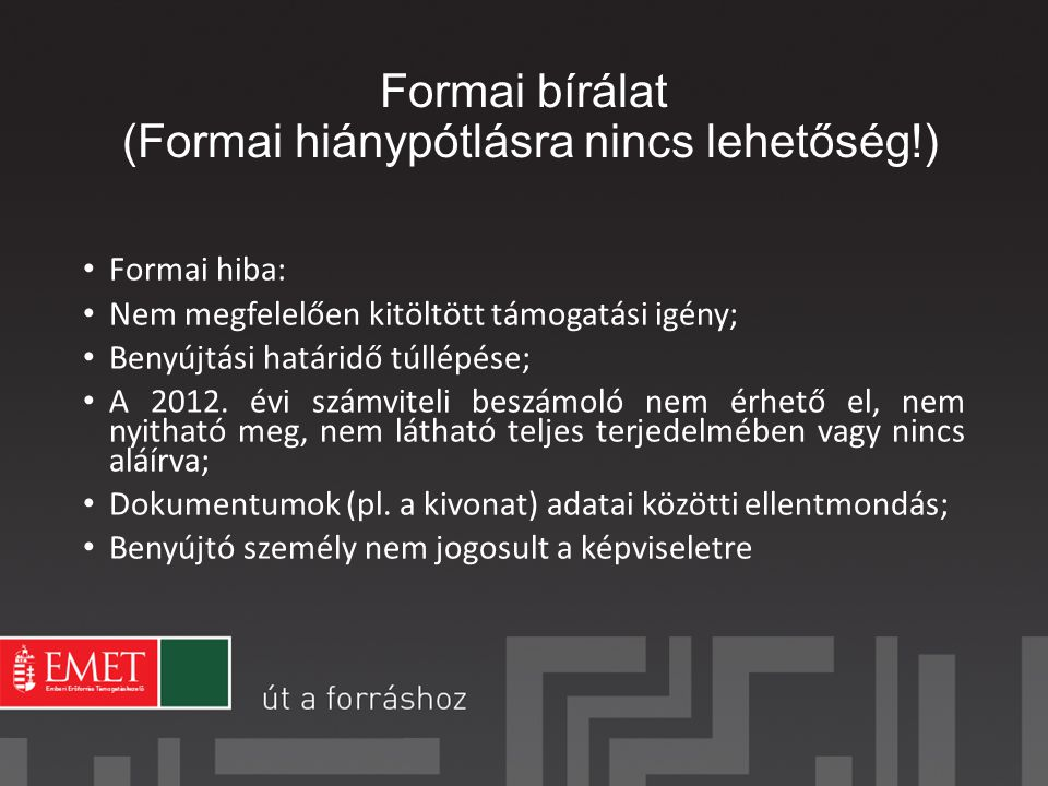 Formai bírálat (Formai hiánypótlásra nincs lehetőség!) Formai hiba: Nem megfelelően kitöltött támogatási igény; Benyújtási határidő túllépése; A 2012.