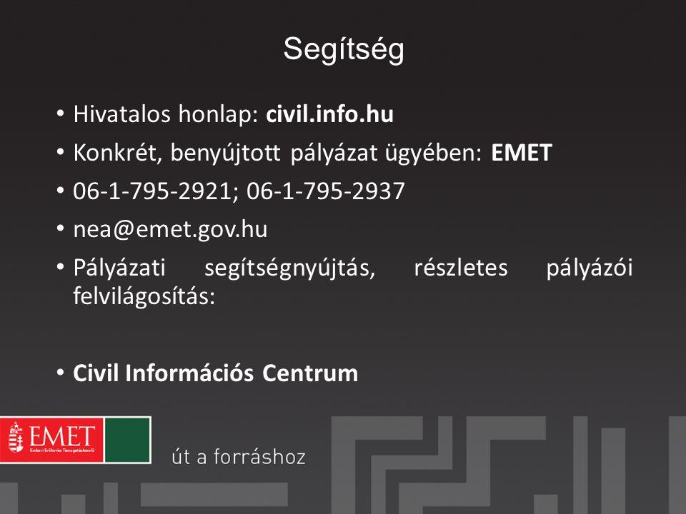 Segítség Hivatalos honlap: civil.info.hu Konkrét, benyújtott pályázat ügyében: EMET 06-1-795-2921; 06-1-795-2937 nea@emet.gov.hu Pályázati segítségnyújtás, részletes pályázói felvilágosítás: Civil Információs Centrum