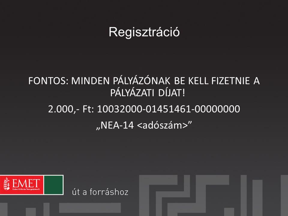 Regisztráció FONTOS: MINDEN PÁLYÁZÓNAK BE KELL FIZETNIE A PÁLYÁZATI DÍJAT.