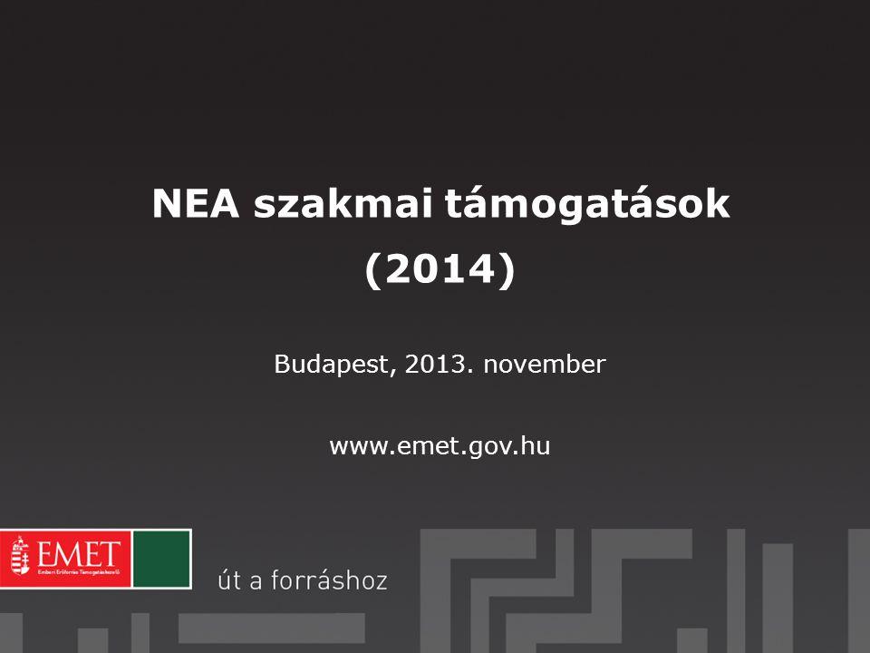 NEA szakmai támogatások (2014) Budapest, 2013. november www.emet.gov.hu