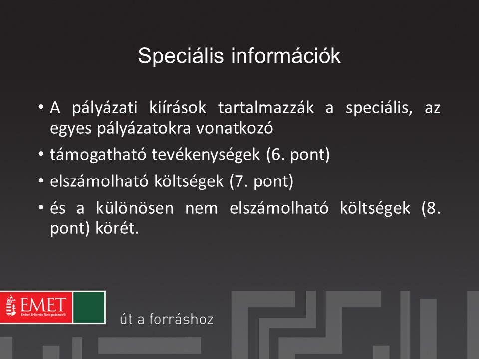 Speciális információk A pályázati kiírások tartalmazzák a speciális, az egyes pályázatokra vonatkozó támogatható tevékenységek (6.