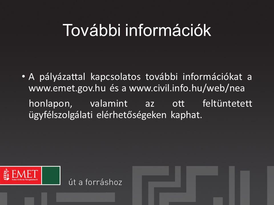 További információk A pályázattal kapcsolatos további információkat a www.emet.gov.hu és a www.civil.info.hu/web/nea honlapon, valamint az ott feltüntetett ügyfélszolgálati elérhetőségeken kaphat.
