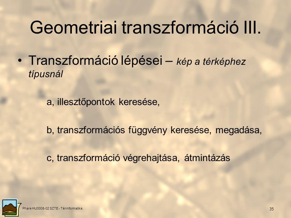 Phare HU0008-02 SZTE - Térinformatika 34 Típusai: 1.Kép a térképhez 2.Térkép a térképhez Geometriai transzformáció II.