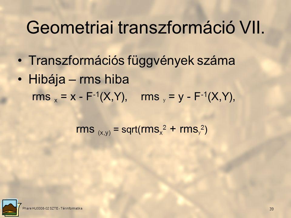 Phare HU0008-02 SZTE - Térinformatika 38 Az illesztőpontok minimális száma (ISZ min ) a transzformációs függvény fokszámától (T) függ: ISZ min = (T+1)