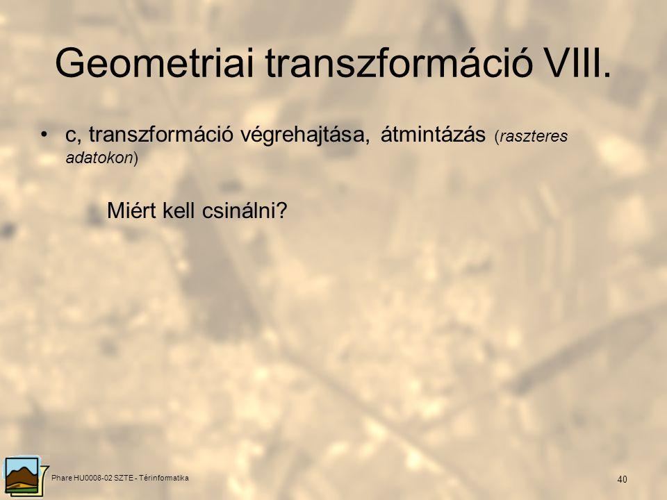 Phare HU0008-02 SZTE - Térinformatika 39 Transzformációs függvények száma Hibája – rms hiba rms x = x - F -1 (X,Y), rms y = y - F -1 (X,Y), rms (x,y)