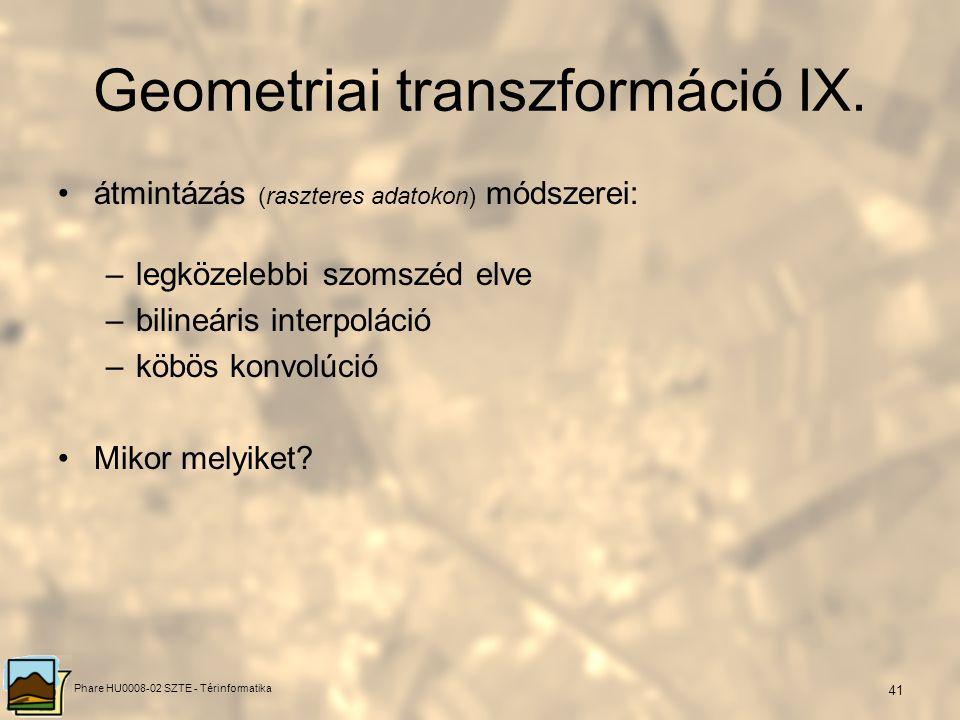 Phare HU0008-02 SZTE - Térinformatika 40 c, transzformáció végrehajtása, átmintázás (raszteres adatokon) Miért kell csinálni? Geometriai transzformáci