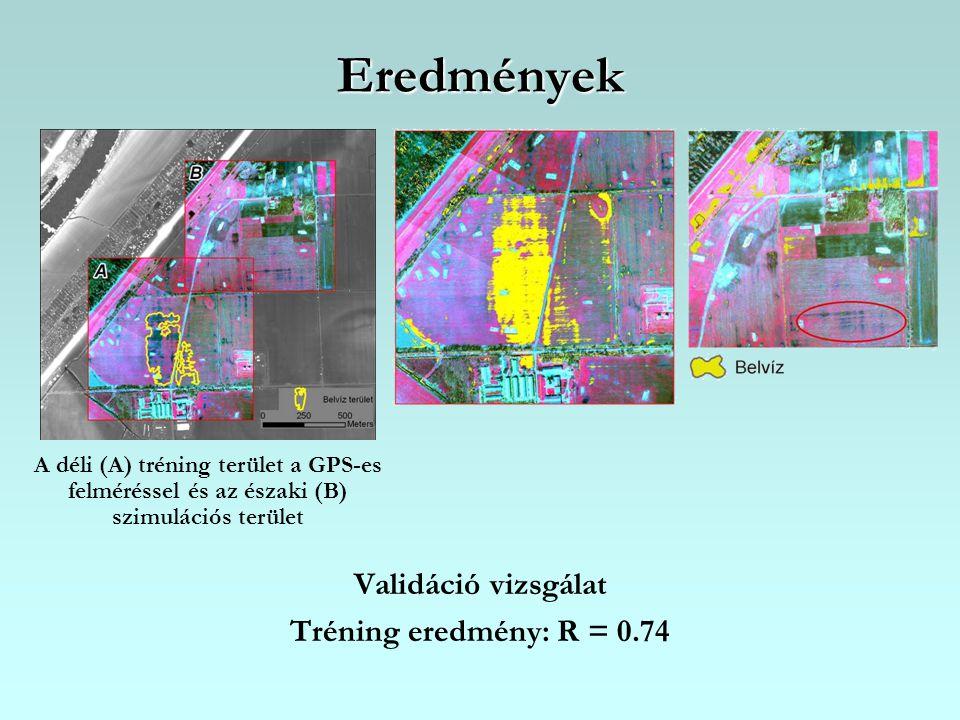 Eredmények Validáció vizsgálat Tréning eredmény: R = 0.74 A déli (A) tréning terület a GPS-es felméréssel és az északi (B) szimulációs terület