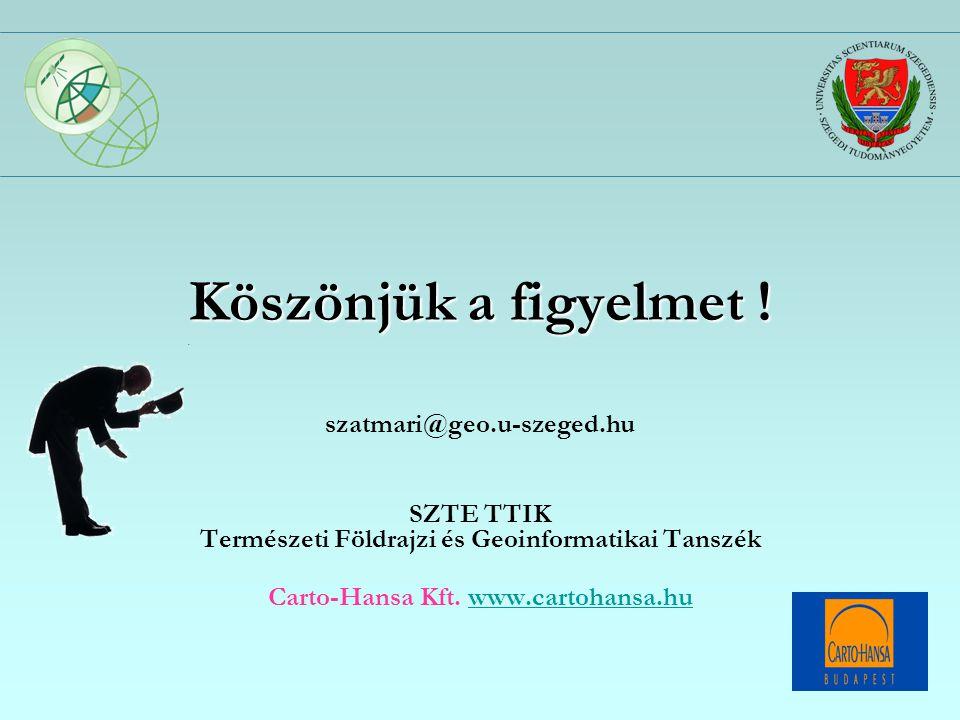 Köszönjük a figyelmet ! szatmari@geo.u-szeged.hu SZTE TTIK Természeti Földrajzi és Geoinformatikai Tanszék Carto-Hansa Kft. www.cartohansa.huwww.carto