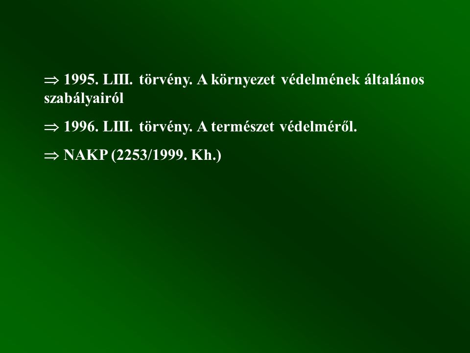  1995. LIII. törvény. A környezet védelmének általános szabályairól  1996. LIII. törvény. A természet védelméről.  NAKP (2253/1999. Kh.)