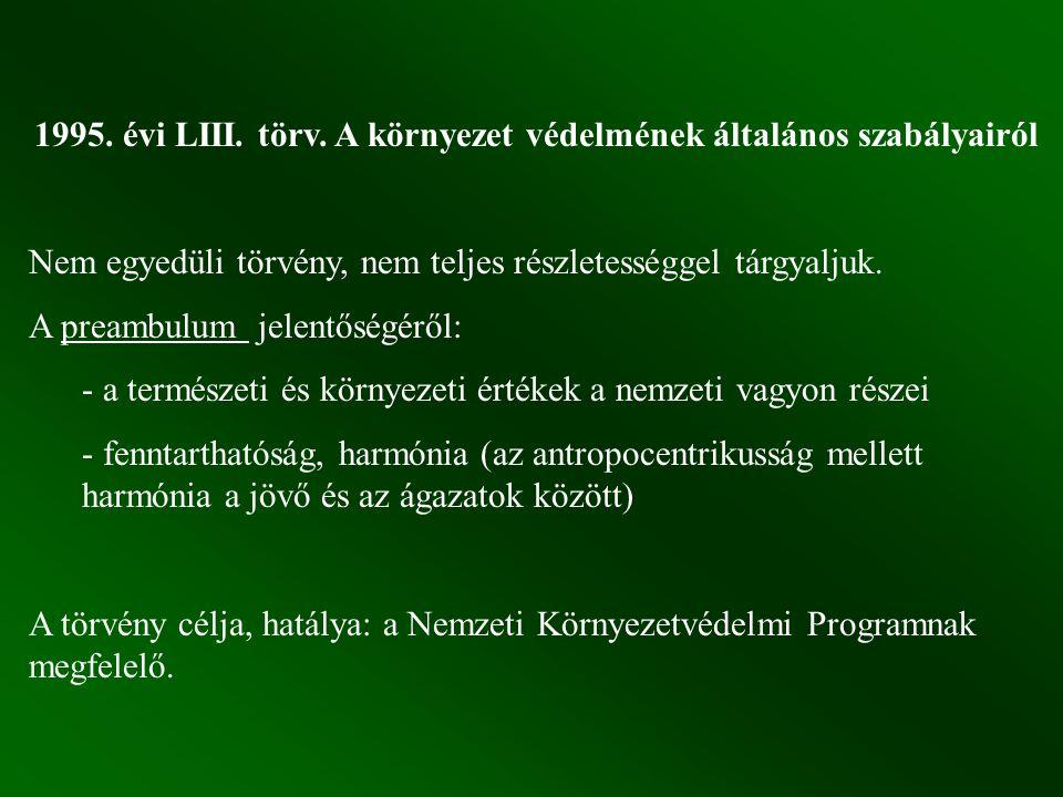 1995. évi LIII. törv. A környezet védelmének általános szabályairól Nem egyedüli törvény, nem teljes részletességgel tárgyaljuk. A preambulum jelentős
