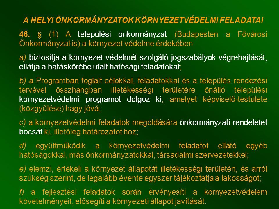 A HELYI ÖNKORMÁNYZATOK KÖRNYEZETVÉDELMI FELADATAI 46. § (1) A települési önkormányzat (Budapesten a Fővárosi Önkormányzat is) a környezet védelme érde