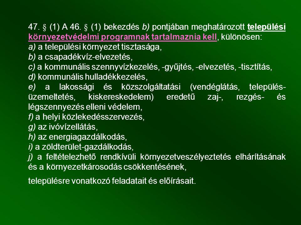 47. § (1) A 46. § (1) bekezdés b) pontjában meghatározott települési környezetvédelmi programnak tartalmaznia kell, különösen: a) a települési környez