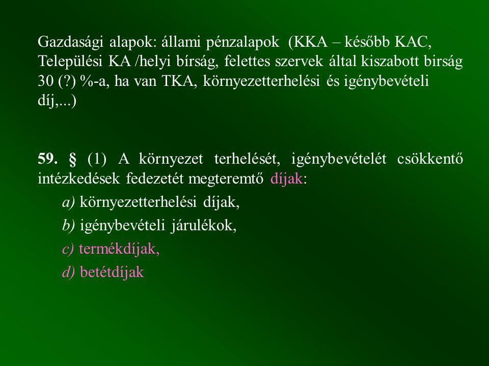 Gazdasági alapok: állami pénzalapok (KKA – később KAC, Települési KA /helyi bírság, felettes szervek által kiszabott birság 30 (?) %-a, ha van TKA, kö