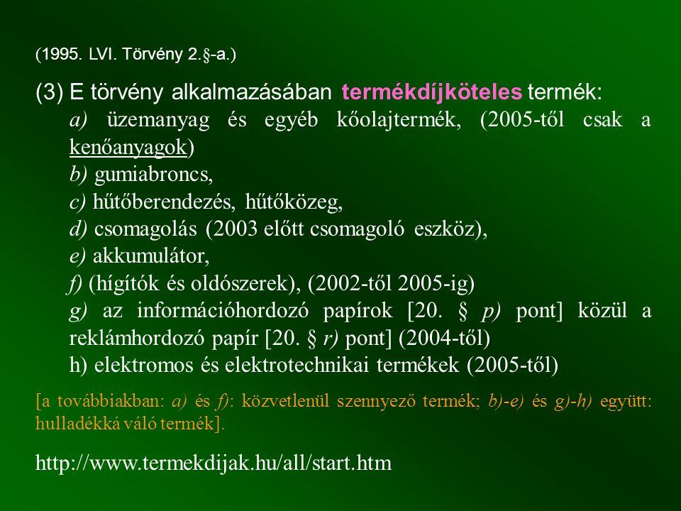 ( 1995. LVI. Törvény 2.§-a. ) (3) E törvény alkalmazásában termékdíjköteles termék: a) üzemanyag és egyéb kőolajtermék, (2005-től csak a kenőanyagok)