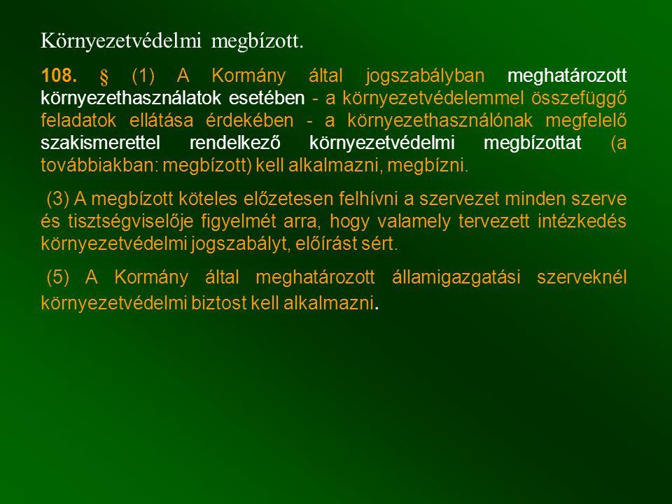 Környezetvédelmi megbízott. 108. § (1) A Kormány által jogszabályban meghatározott környezethasználatok esetében - a környezetvédelemmel összefüggő fe