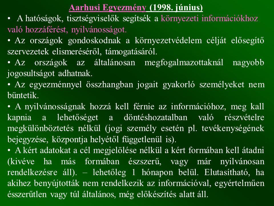 Aarhusi Egyezmény (1998. június) A hatóságok, tisztségviselők segítsék a környezeti információkhoz való hozzáférést, nyilvánosságot. Az országok gondo