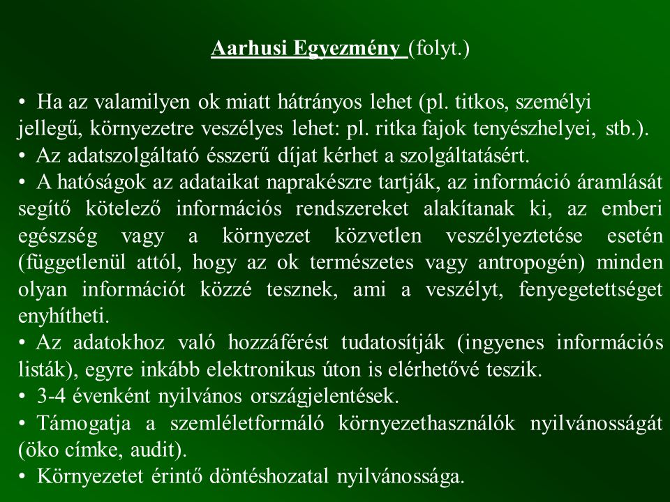 Aarhusi Egyezmény (folyt.) Ha az valamilyen ok miatt hátrányos lehet (pl. titkos, személyi jellegű, környezetre veszélyes lehet: pl. ritka fajok tenyé