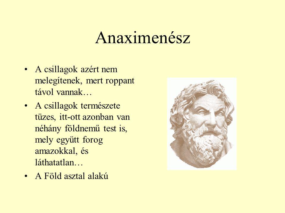 Anaximenész A csillagok azért nem melegítenek, mert roppant távol vannak… A csillagok természete tüzes, itt-ott azonban van néhány földnemű test is, m
