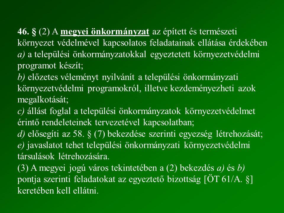 46. § (2) A megyei önkormányzat az épített és természeti környezet védelmével kapcsolatos feladatainak ellátása érdekében a) a települési önkormányzat