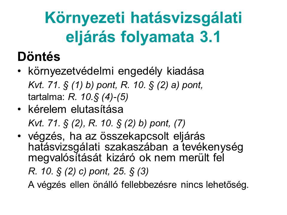 Környezeti hatásvizsgálati eljárás folyamata 3.1 Döntés környezetvédelmi engedély kiadása Kvt. 71. § (1) b) pont, R. 10. § (2) a) pont, tartalma: R. 1