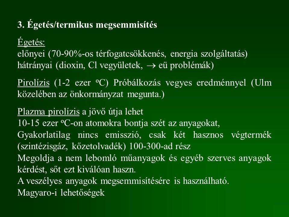 3. Égetés/termikus megsemmisítés Égetés: előnyei (70-90%-os térfogatcsökkenés, energia szolgáltatás) hátrányai (dioxin, Cl vegyületek,  eü problémák)