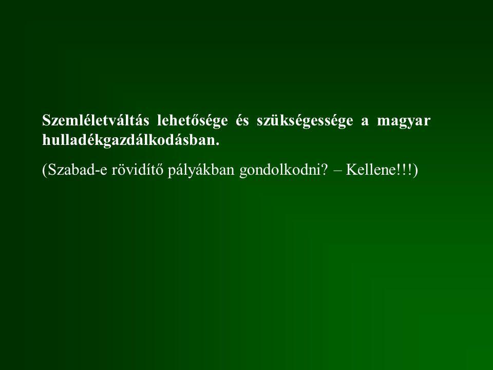 Szemléletváltás lehetősége és szükségessége a magyar hulladékgazdálkodásban. (Szabad-e rövidítő pályákban gondolkodni? – Kellene!!!)