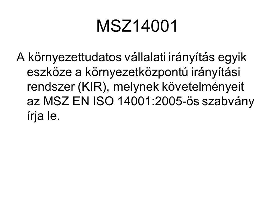 MSZ14001 A környezettudatos vállalati irányítás egyik eszköze a környezetközpontú irányítási rendszer (KIR), melynek követelményeit az MSZ EN ISO 1400