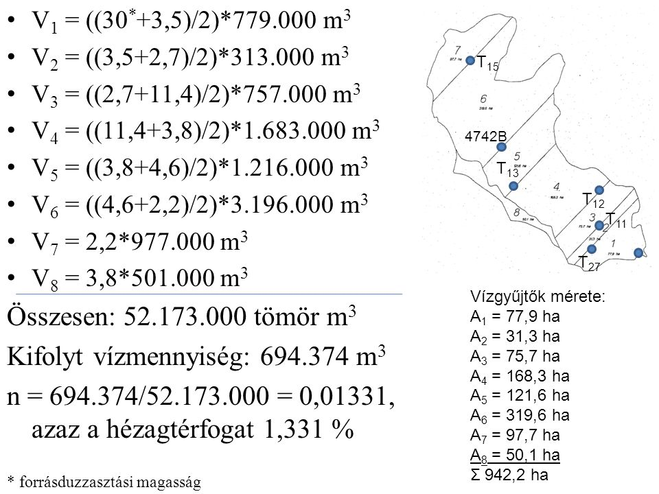V 1 = ((30 * +3,5)/2)*779.000 m 3 V 2 = ((3,5+2,7)/2)*313.000 m 3 V 3 = ((2,7+11,4)/2)*757.000 m 3 V 4 = ((11,4+3,8)/2)*1.683.000 m 3 V 5 = ((3,8+4,6)