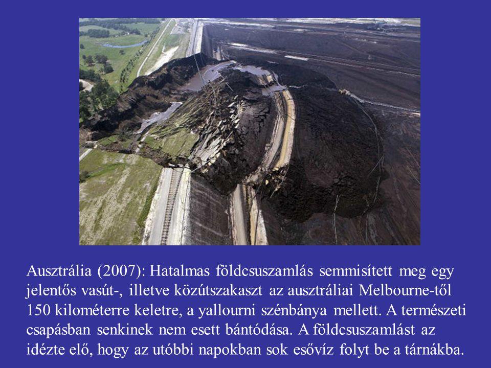 Ausztrália (2007): Hatalmas földcsuszamlás semmisített meg egy jelentős vasút-, illetve közútszakaszt az ausztráliai Melbourne-től 150 kilométerre keletre, a yallourni szénbánya mellett.