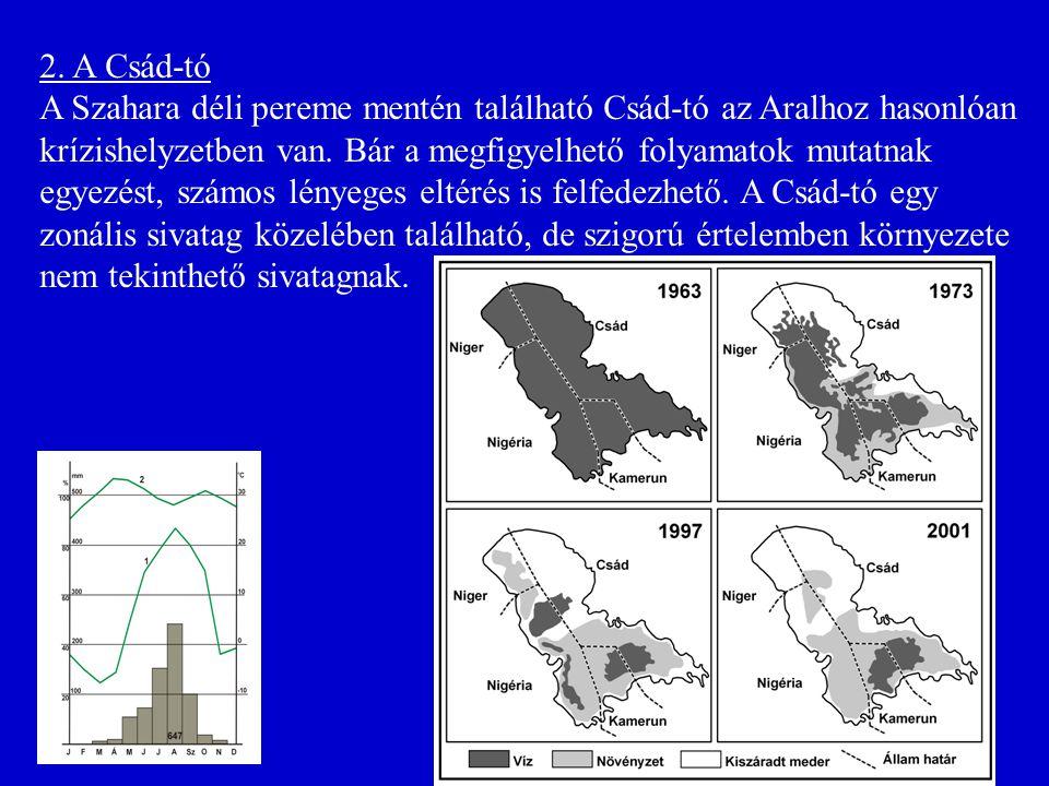 2. A Csád-tó A Szahara déli pereme mentén található Csád-tó az Aralhoz hasonlóan krízishelyzetben van. Bár a megfigyelhető folyamatok mutatnak egyezés