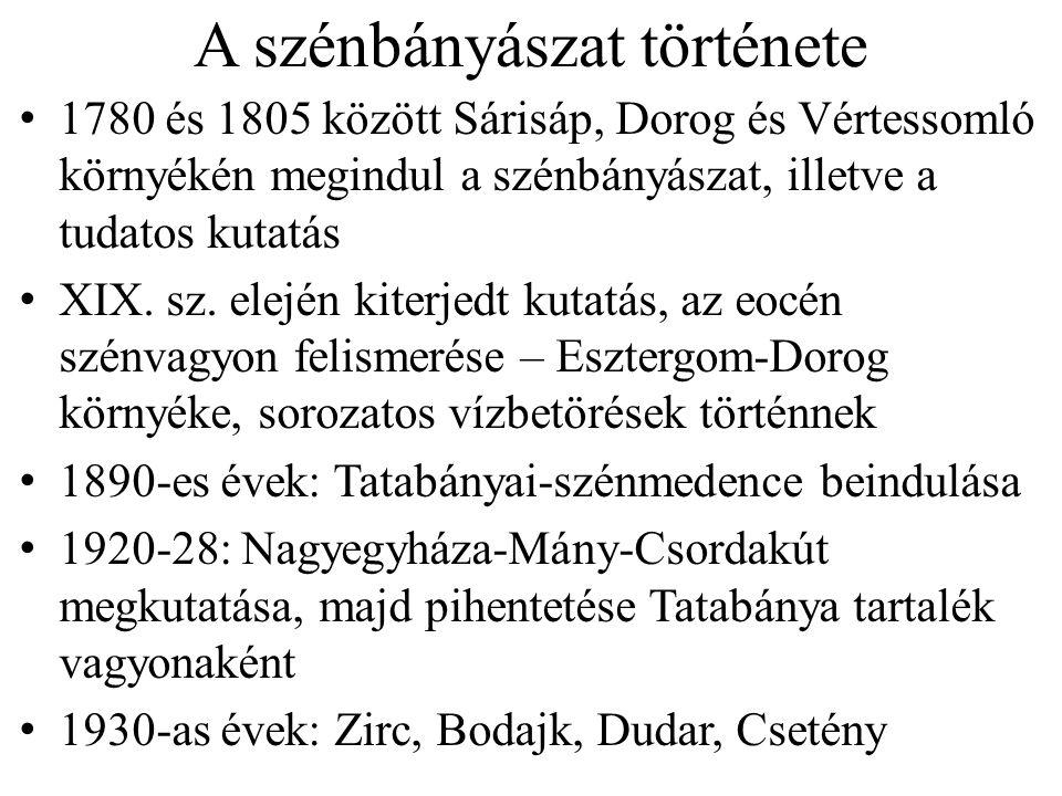 A szénbányászat története 1780 és 1805 között Sárisáp, Dorog és Vértessomló környékén megindul a szénbányászat, illetve a tudatos kutatás XIX.