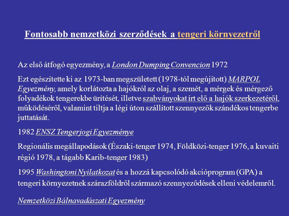 Fontosabb nemzetközi szerződések a tengeri környezetről Az első átfogó egyezmény, a London Dumping Convencion 1972 Ezt egészítette ki az 1973-ban megs