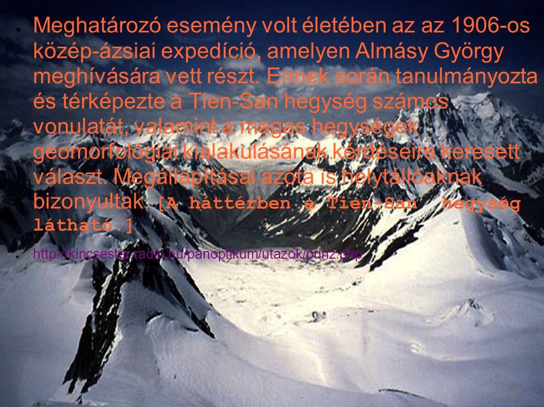 ● Meghatározó esemény volt életében az az 1906-os közép-ázsiai expedíció, amelyen Almásy György meghívására vett részt.