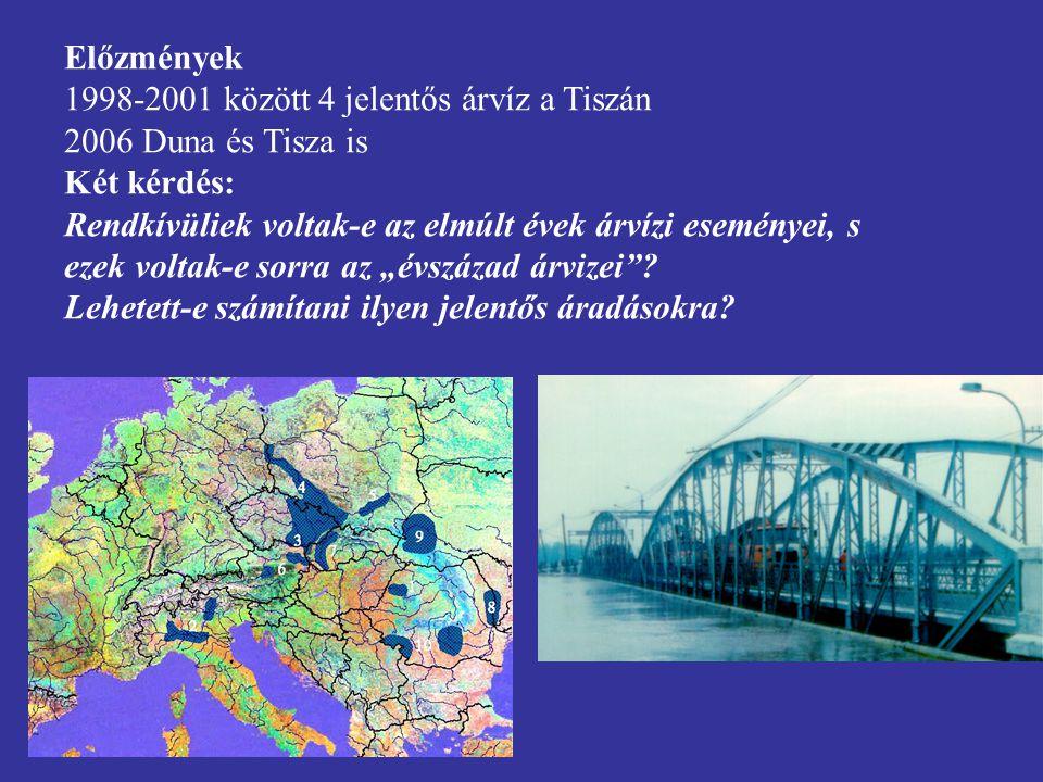 Előzmények 1998-2001 között 4 jelentős árvíz a Tiszán 2006 Duna és Tisza is Két kérdés: Rendkívüliek voltak-e az elmúlt évek árvízi eseményei, s ezek