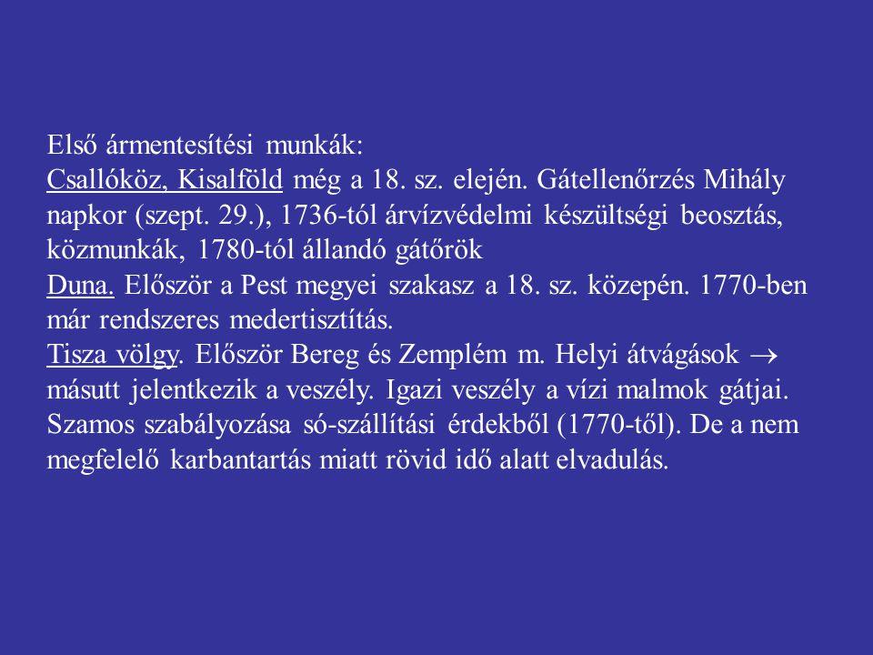 Első ármentesítési munkák: Csallóköz, Kisalföld még a 18. sz. elején. Gátellenőrzés Mihály napkor (szept. 29.), 1736-tól árvízvédelmi készültségi beos