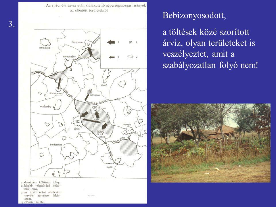 3. Bebizonyosodott, a töltések közé szorított árvíz, olyan területeket is veszélyeztet, amit a szabályozatlan folyó nem!
