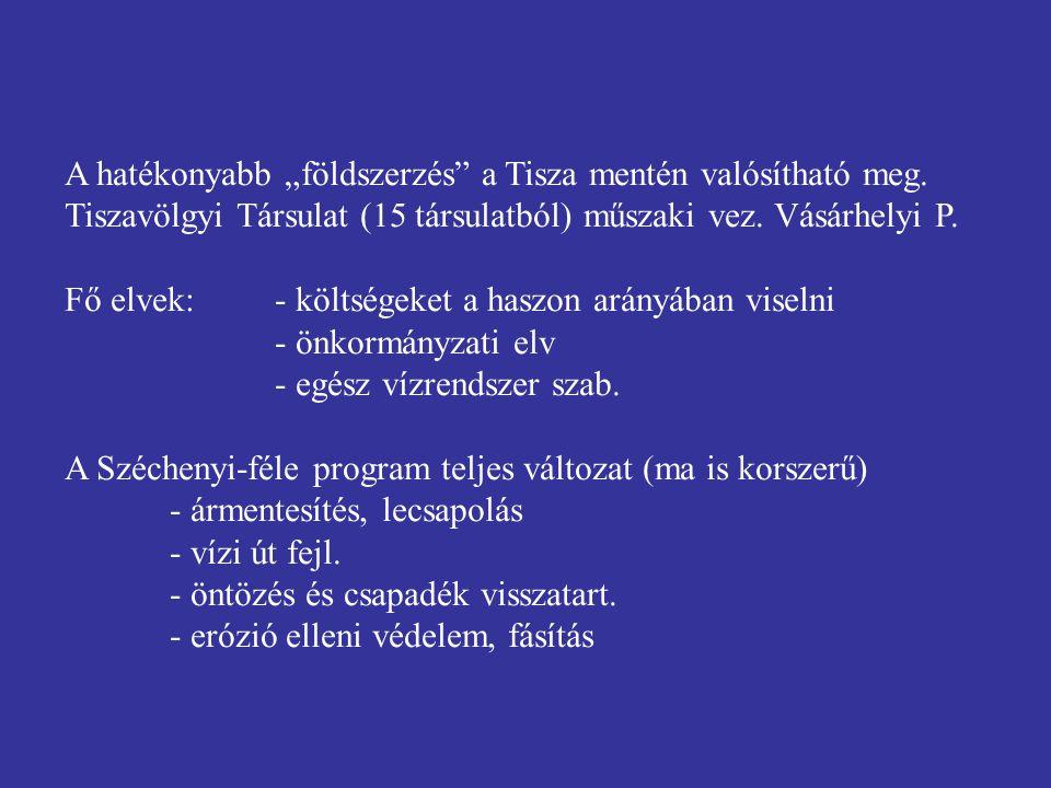 """A hatékonyabb """"földszerzés"""" a Tisza mentén valósítható meg. Tiszavölgyi Társulat (15 társulatból) műszaki vez. Vásárhelyi P. Fő elvek: - költségeket a"""