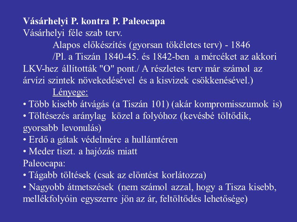 Vásárhelyi P. kontra P. Paleocapa Vásárhelyi féle szab terv. Alapos előkészítés (gyorsan tökéletes terv) - 1846 /Pl. a Tiszán 1840-45. és 1842-ben a m