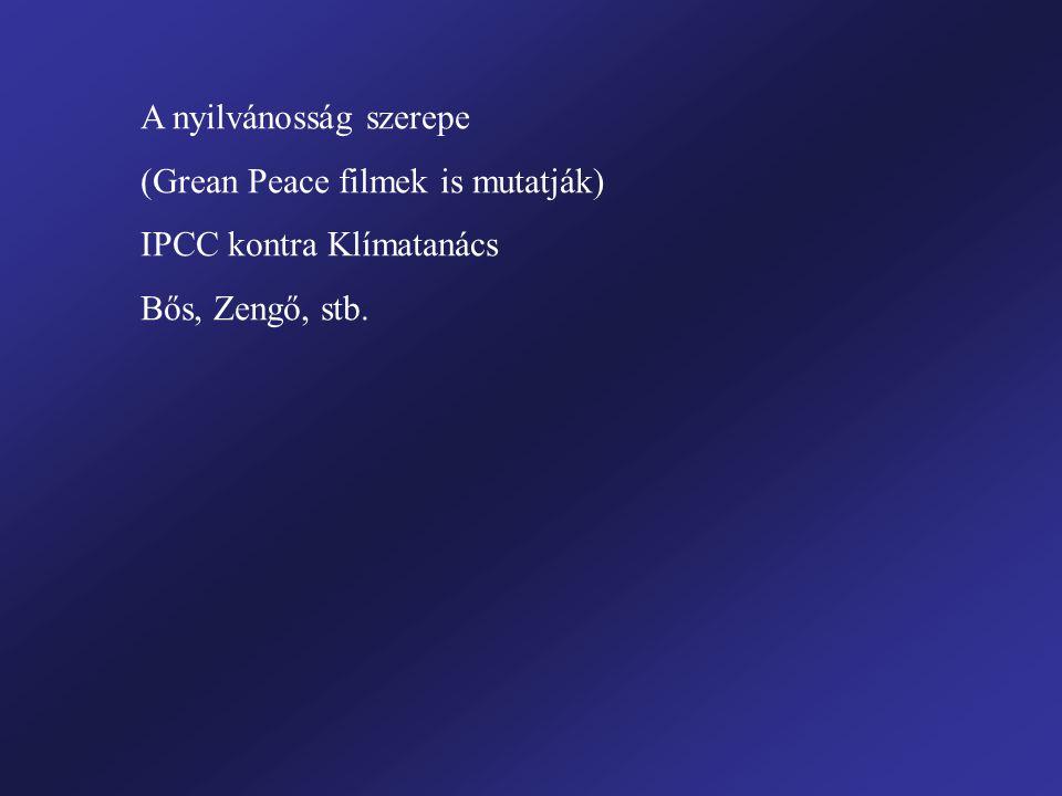 A nyilvánosság szerepe (Grean Peace filmek is mutatják) IPCC kontra Klímatanács Bős, Zengő, stb.