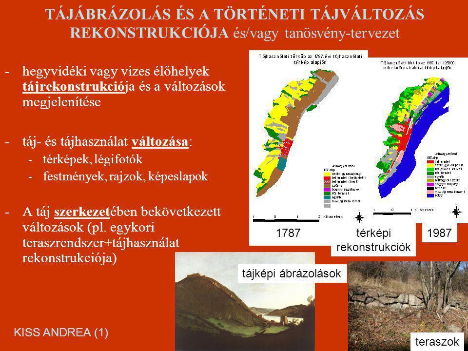 TÁJÁBRÁZOLÁS ÉS A TÖRTÉNETI TÁJVÁLTOZÁS REKONSTRUKCIÓJA és/vagy tanösvény-tervezet -hegyvidéki vagy vizes élőhelyek tájrekonstrukciója és a változások megjelenítése -táj- és tájhasználat változása: -térképek, légifotók -festmények, rajzok, képeslapok -A táj szerkezetében bekövetkezett változások (pl.