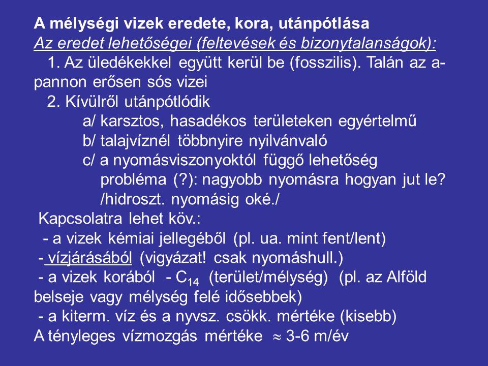 A mélységi vizek eredete, kora, utánpótlása Az eredet lehetőségei (feltevések és bizonytalanságok): 1.