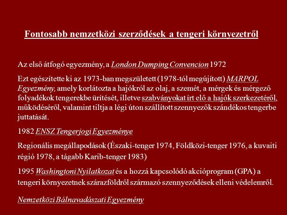 Fontosabb nemzetközi szerződések a tengeri környezetről Az első átfogó egyezmény, a London Dumping Convencion 1972 Ezt egészítette ki az 1973-ban megszületett (1978-tól megújított) MARPOL Egyezmény, amely korlátozta a hajókról az olaj, a szemét, a mérgek és mérgező folyadékok tengerekbe ürítését, illetve szabványokat írt elő a hajók szerkezetéről, működéséről, valamint tiltja a légi úton szállított szennyezők szándékos tengerbe juttatását.