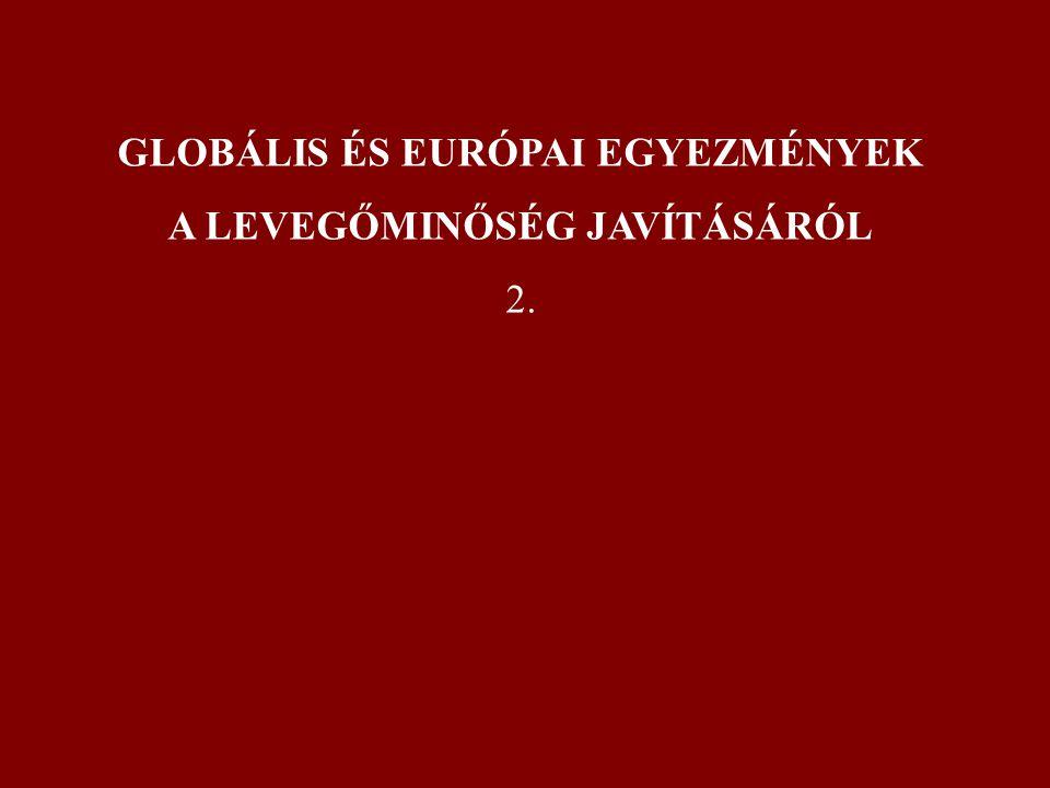GLOBÁLIS ÉS EURÓPAI EGYEZMÉNYEK A LEVEGŐMINŐSÉG JAVÍTÁSÁRÓL 2.