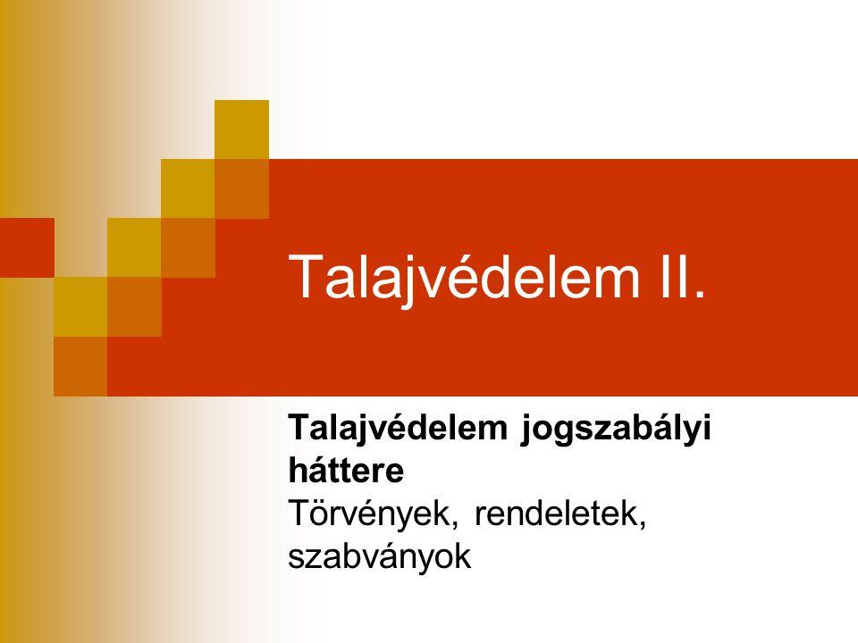 Talajvédelem II. Talajvédelem jogszabályi háttere Törvények, rendeletek, szabványok