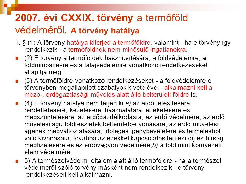 2007. évi CXXIX. törvény a termőföld védelméről. A törvény hatálya 1. § (1) A törvény hatálya kiterjed a termőföldre, valamint - ha e törvény így rend