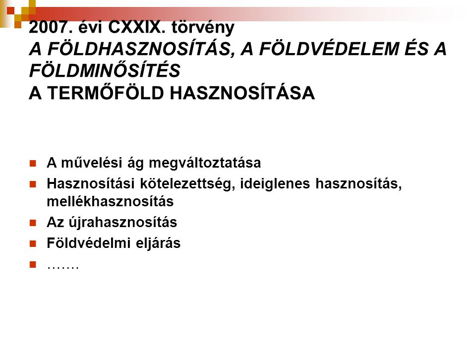 2007. évi CXXIX. törvény A FÖLDHASZNOSÍTÁS, A FÖLDVÉDELEM ÉS A FÖLDMINŐSÍTÉS A TERMŐFÖLD HASZNOSÍTÁSA A művelési ág megváltoztatása Hasznosítási kötel